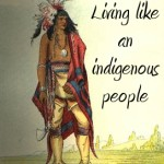 Permaculture is living like an indigenous people